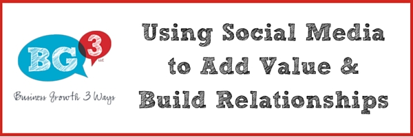 using social media to add value and build relationships
