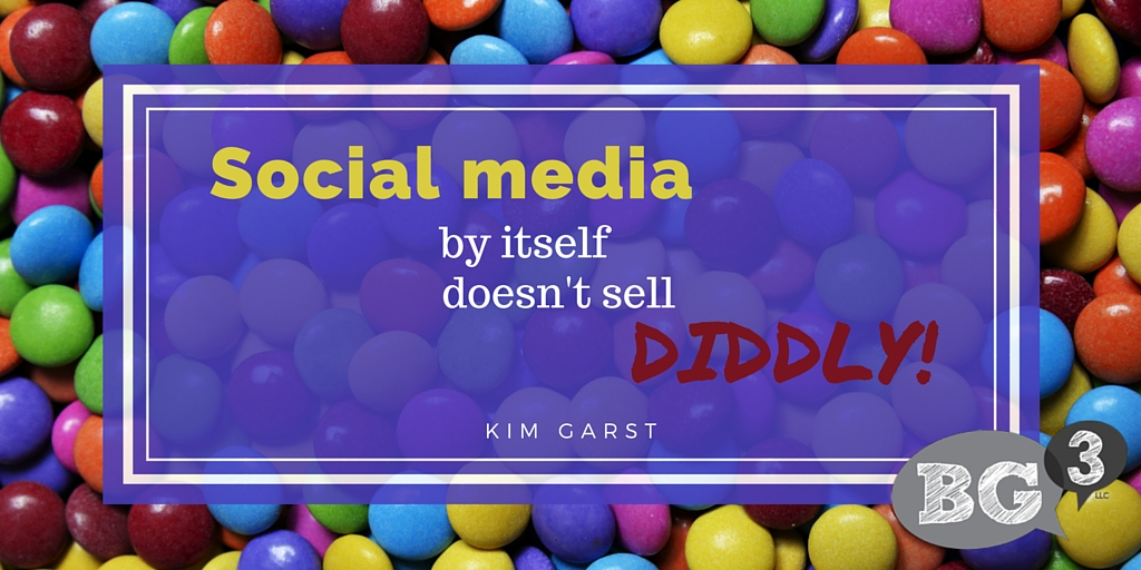 Social media by itself doesn't sell diddly.