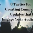 8 Tactics for Creating Company Updates that Engage Your Audience